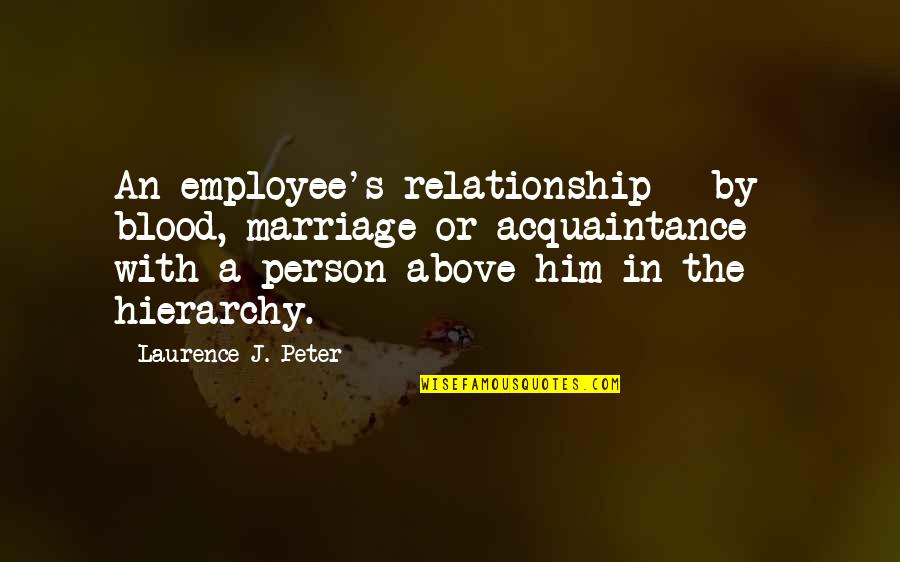 Plants And Children Quotes By Laurence J. Peter: An employee's relationship - by blood, marriage or
