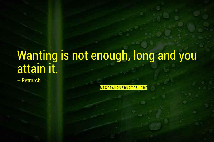 Plants And Children Quotes By Petrarch: Wanting is not enough, long and you attain