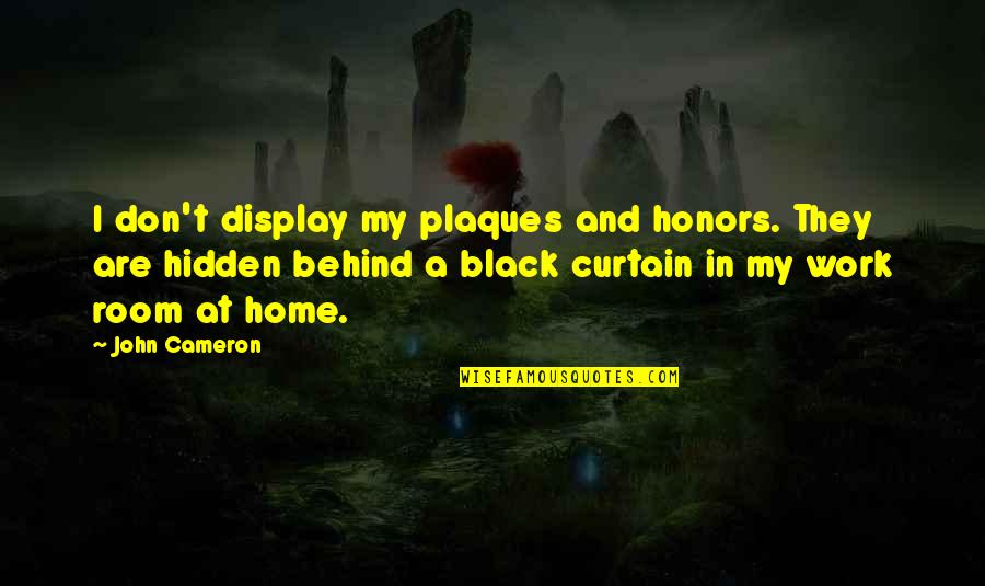Plaques Quotes By John Cameron: I don't display my plaques and honors. They