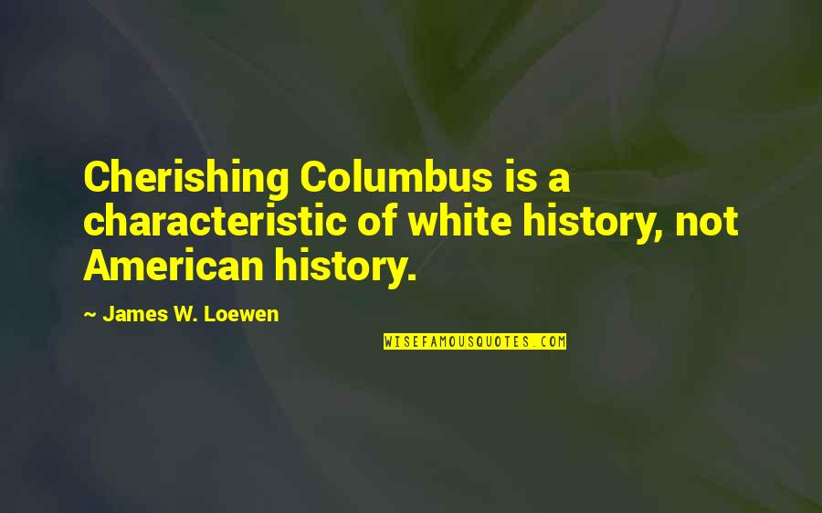 Plasterboard Quotes By James W. Loewen: Cherishing Columbus is a characteristic of white history,