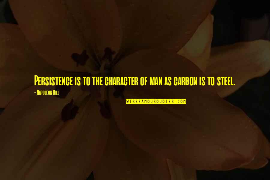 Plasterboard Quotes By Napoleon Hill: Persistence is to the character of man as