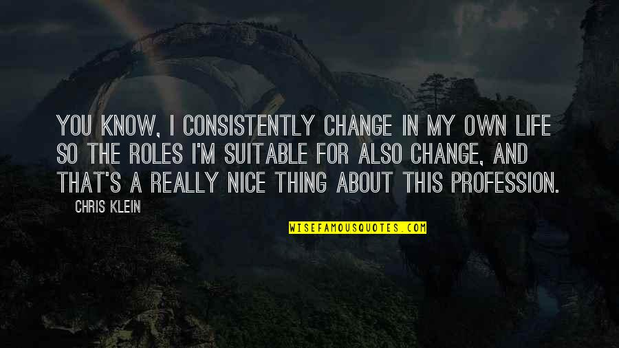 Plastic Canvas Quotes By Chris Klein: You know, I consistently change in my own