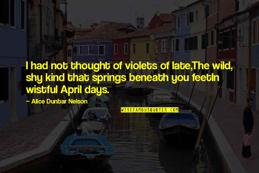 Plastic Injection Molding Quotes By Alice Dunbar Nelson: I had not thought of violets of late,The