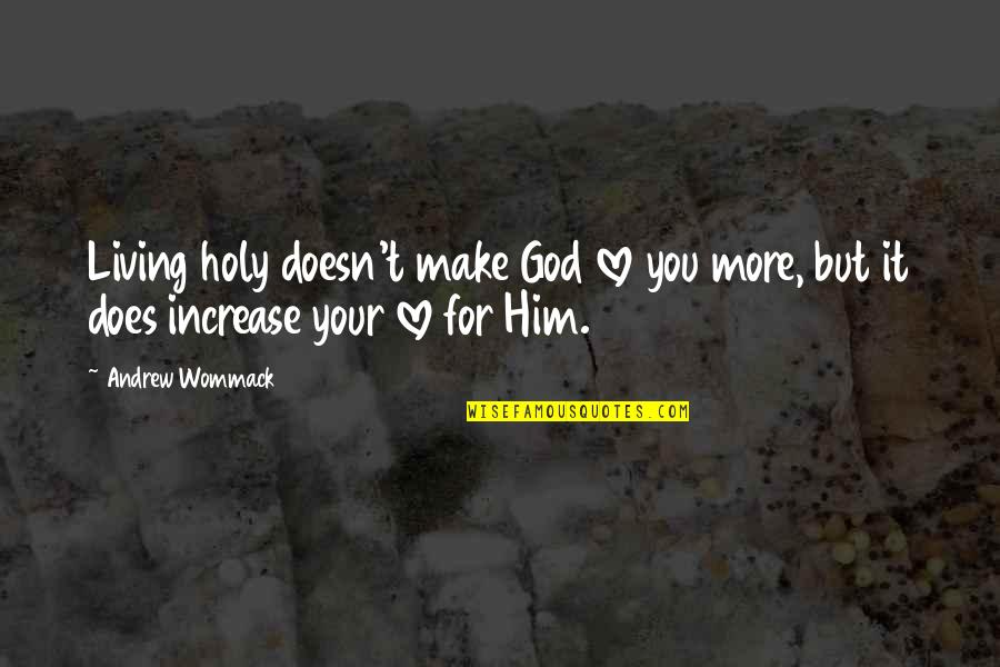 Plastic Injection Molding Quotes By Andrew Wommack: Living holy doesn't make God love you more,