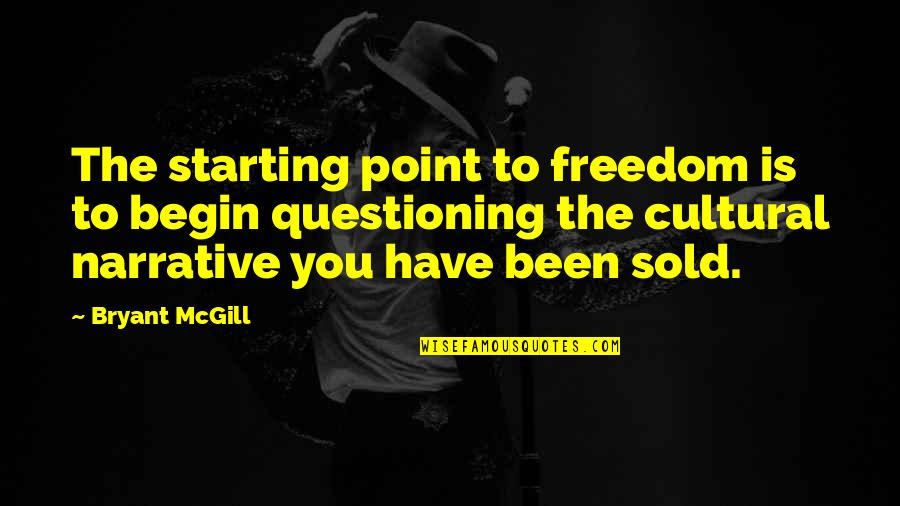 Plastic Injection Molding Quotes By Bryant McGill: The starting point to freedom is to begin