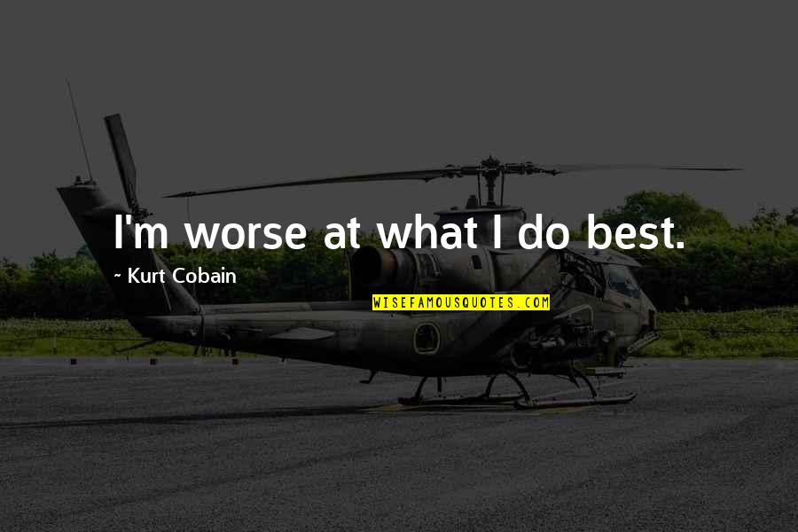 Plastic Injection Molding Quotes By Kurt Cobain: I'm worse at what I do best.