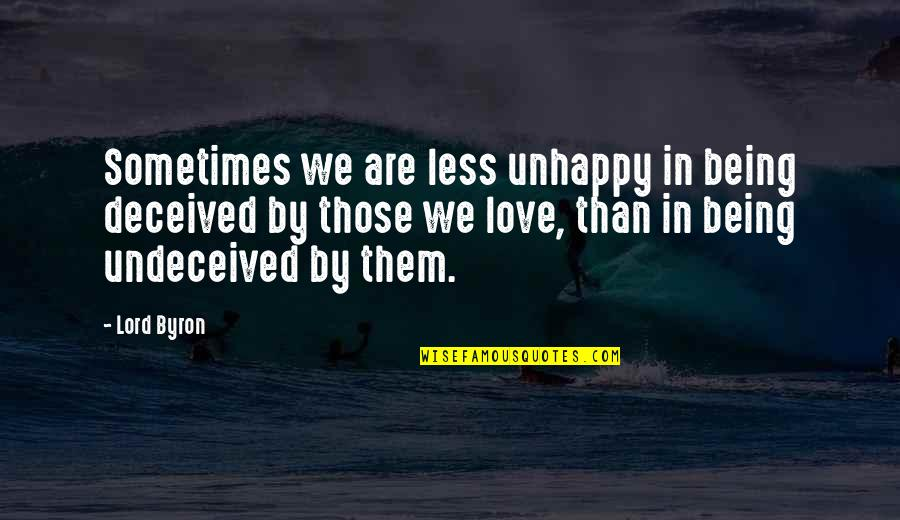 Plastic Injection Molding Quotes By Lord Byron: Sometimes we are less unhappy in being deceived