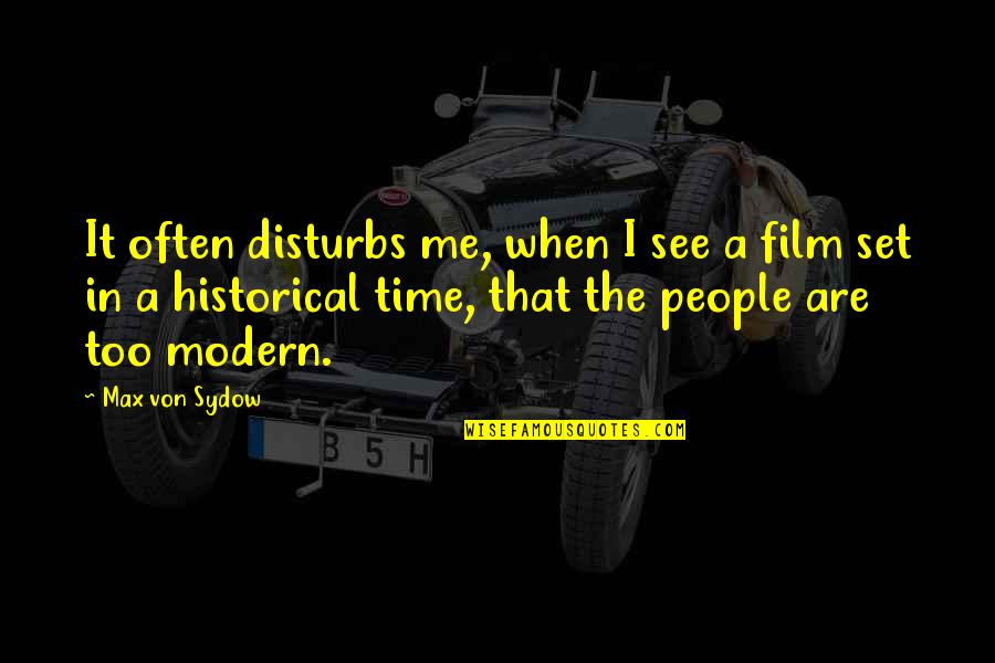 Plastic Injection Molding Quotes By Max Von Sydow: It often disturbs me, when I see a