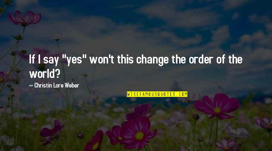 """Plastics Movie Quotes By Christin Lore Weber: If I say """"yes"""" won't this change the"""