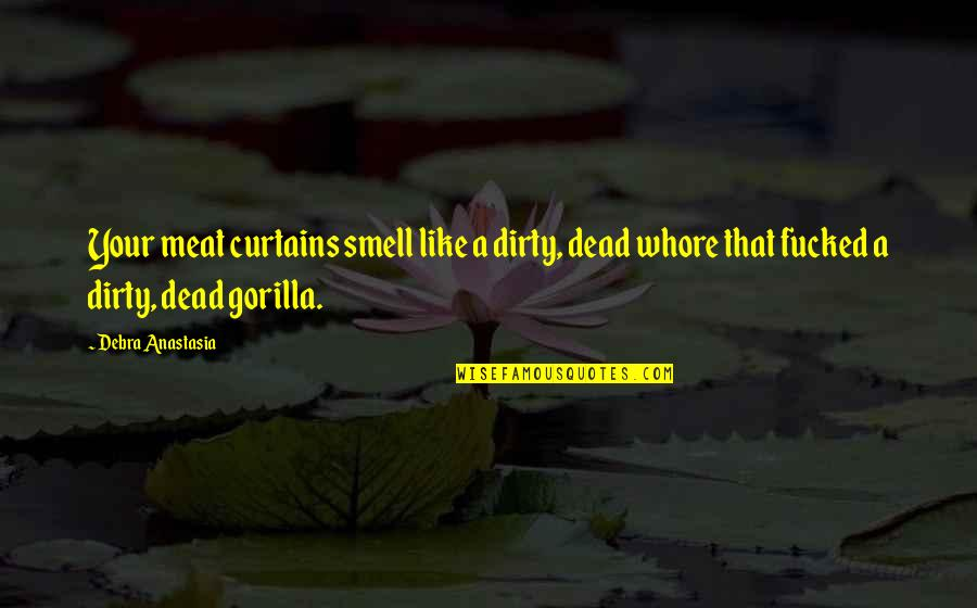 Plastics Movie Quotes By Debra Anastasia: Your meat curtains smell like a dirty, dead