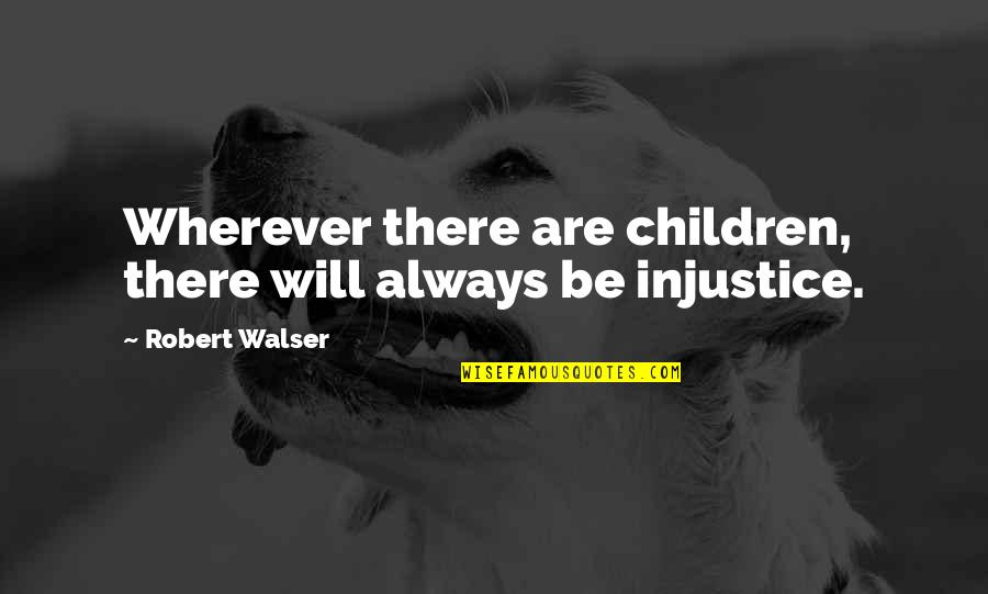 Plastics Movie Quotes By Robert Walser: Wherever there are children, there will always be