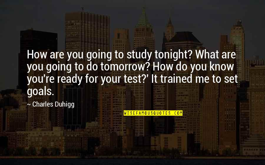 Plata Quemada Quotes By Charles Duhigg: How are you going to study tonight? What