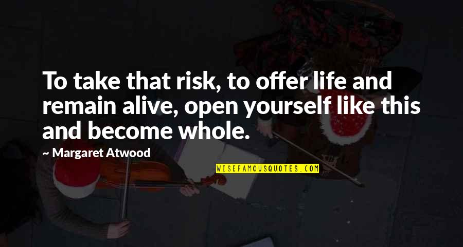 Plata Quemada Quotes By Margaret Atwood: To take that risk, to offer life and