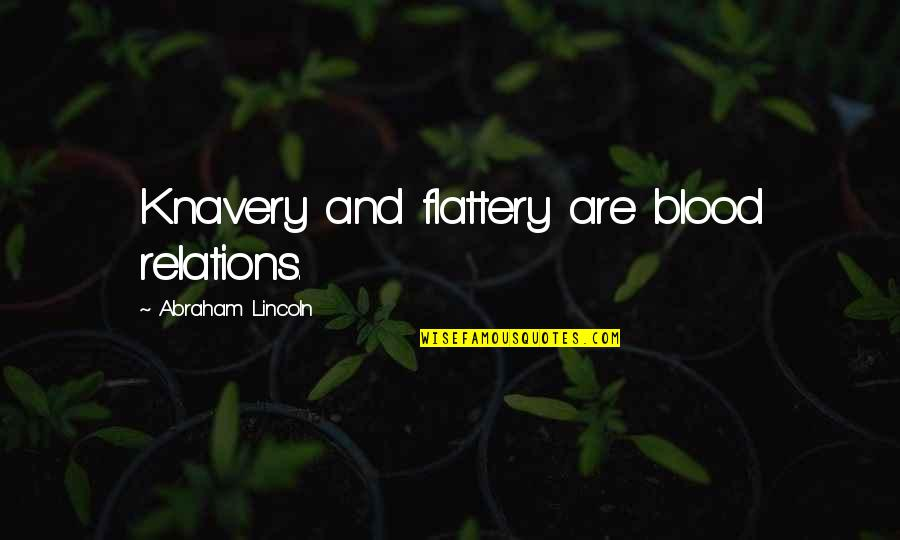 Plato And Aristotle Quotes By Abraham Lincoln: Knavery and flattery are blood relations.