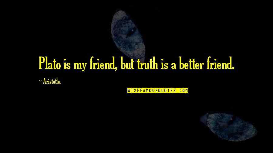 Plato And Aristotle Quotes By Aristotle.: Plato is my friend, but truth is a