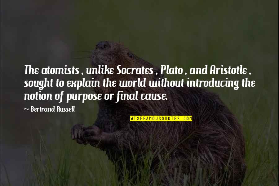 Plato And Aristotle Quotes By Bertrand Russell: The atomists , unlike Socrates , Plato ,