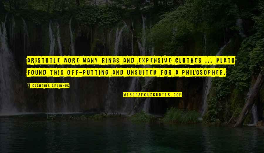 Plato And Aristotle Quotes By Claudius Aelianus: Aristotle wore many rings and expensive clothes ...
