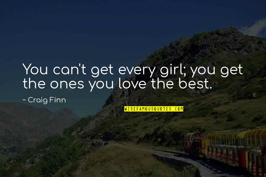 Plato And Aristotle Quotes By Craig Finn: You can't get every girl; you get the