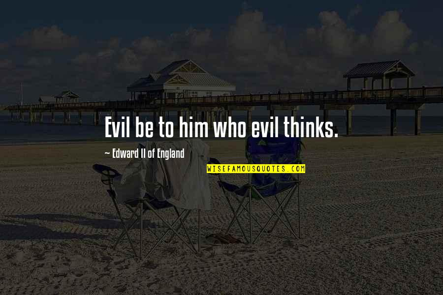 Plato And Aristotle Quotes By Edward II Of England: Evil be to him who evil thinks.