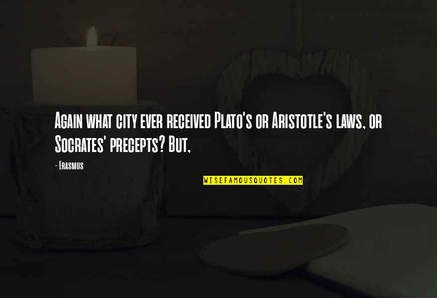 Plato And Aristotle Quotes By Erasmus: Again what city ever received Plato's or Aristotle's