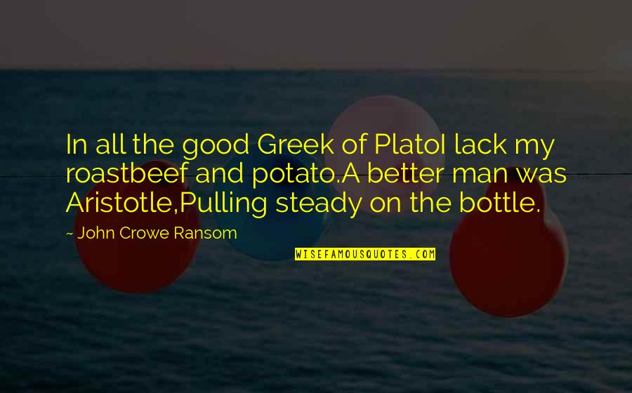 Plato And Aristotle Quotes By John Crowe Ransom: In all the good Greek of PlatoI lack