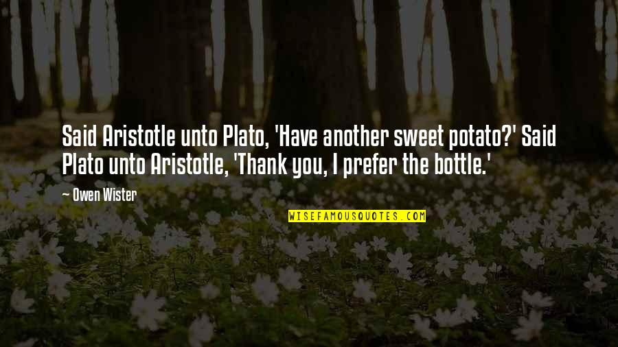 Plato And Aristotle Quotes By Owen Wister: Said Aristotle unto Plato, 'Have another sweet potato?'