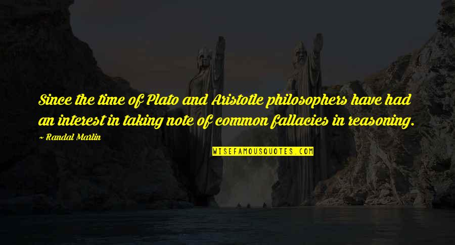 Plato And Aristotle Quotes By Randal Marlin: Since the time of Plato and Aristotle philosophers