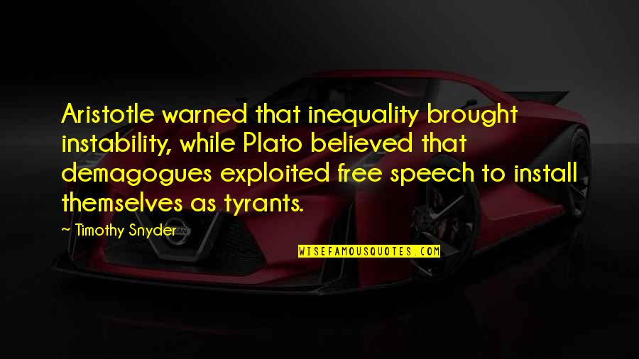 Plato And Aristotle Quotes By Timothy Snyder: Aristotle warned that inequality brought instability, while Plato