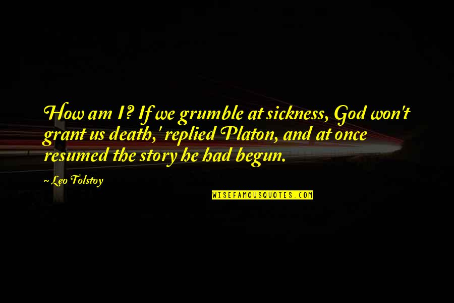 Platon Quotes By Leo Tolstoy: How am I? If we grumble at sickness,