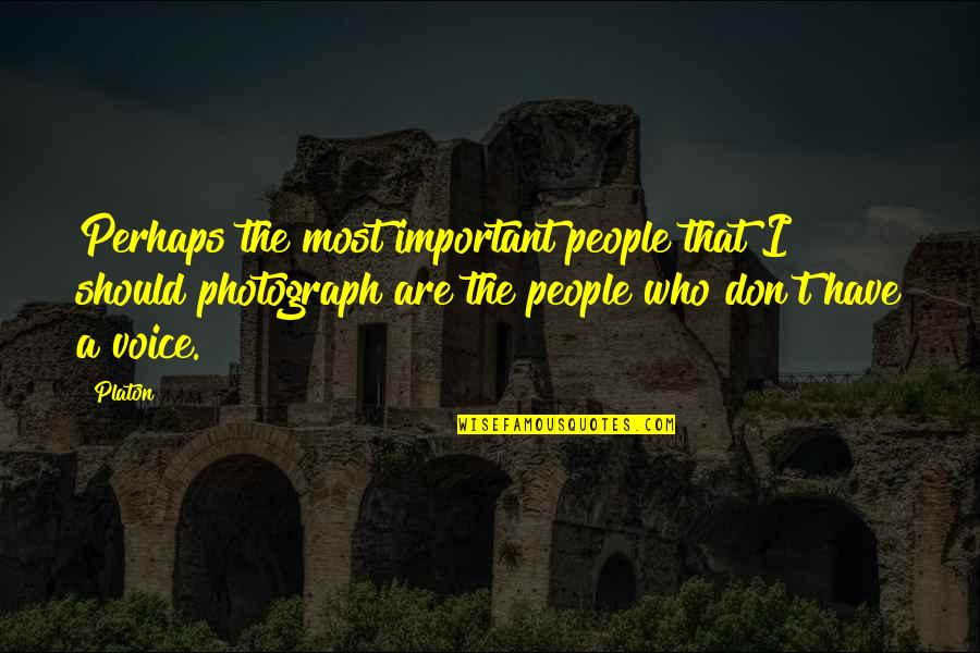Platon Quotes By Platon: Perhaps the most important people that I should