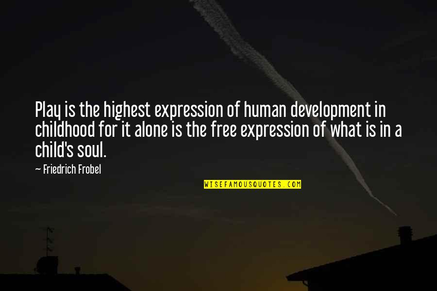 Play And Child Development Quotes By Friedrich Frobel: Play is the highest expression of human development
