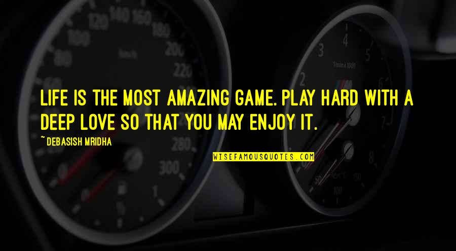 Play Hard Life Quotes By Debasish Mridha: Life is the most amazing game. Play hard