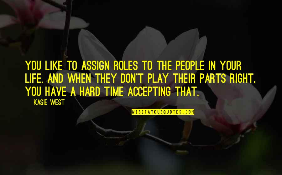 Play Hard Life Quotes By Kasie West: You like to assign roles to the people