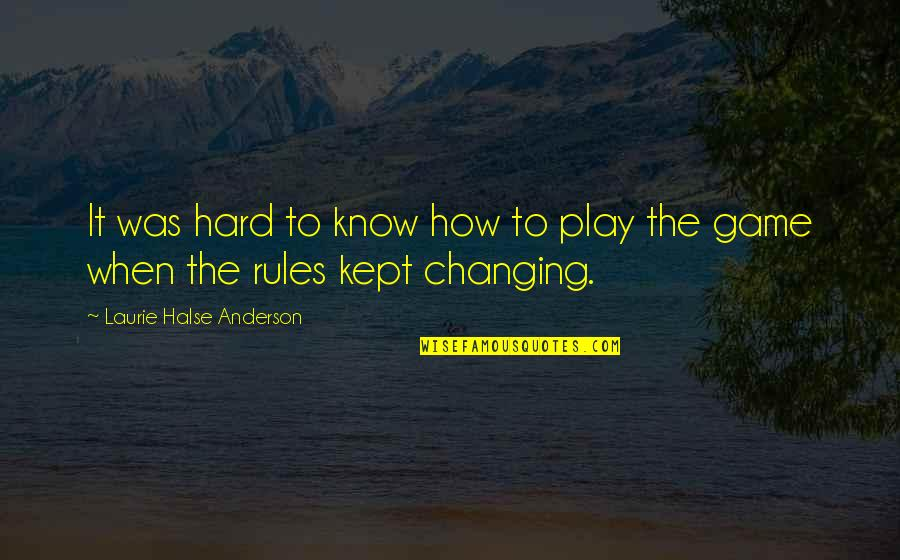 Play Hard Life Quotes By Laurie Halse Anderson: It was hard to know how to play