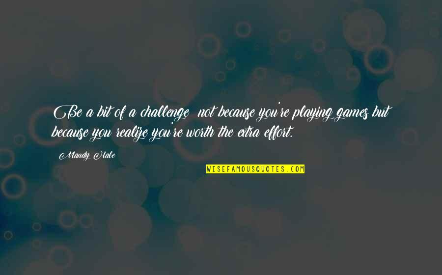 Play Hard Life Quotes By Mandy Hale: Be a bit of a challenge; not because