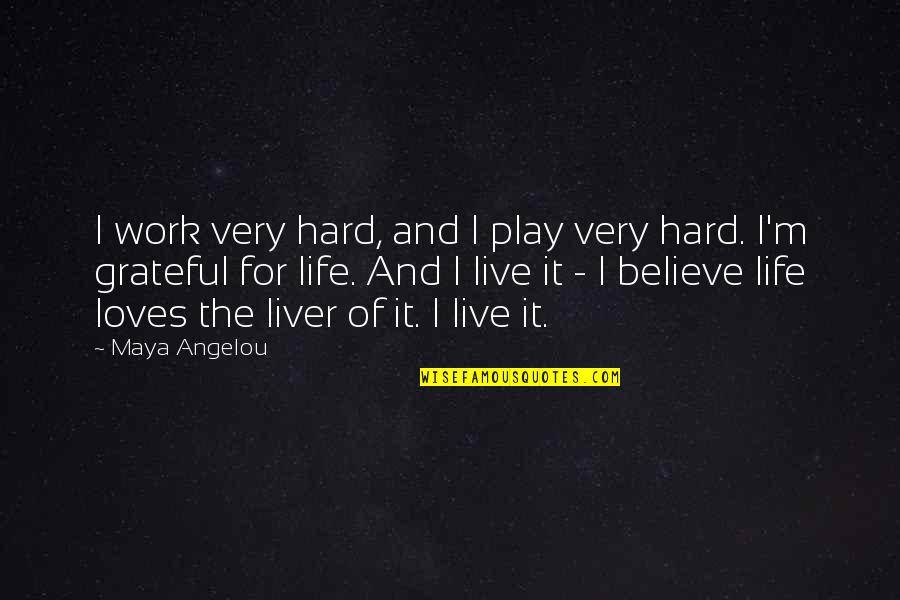 Play Hard Life Quotes By Maya Angelou: I work very hard, and I play very