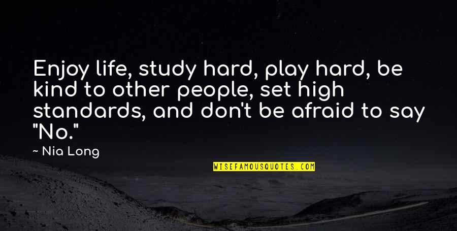 Play Hard Life Quotes By Nia Long: Enjoy life, study hard, play hard, be kind