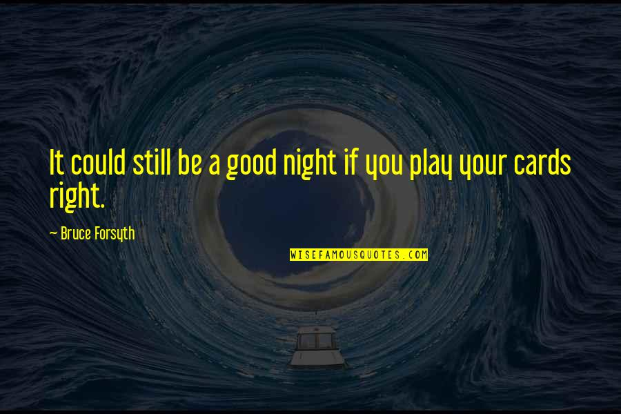 Play It Right Quotes By Bruce Forsyth: It could still be a good night if