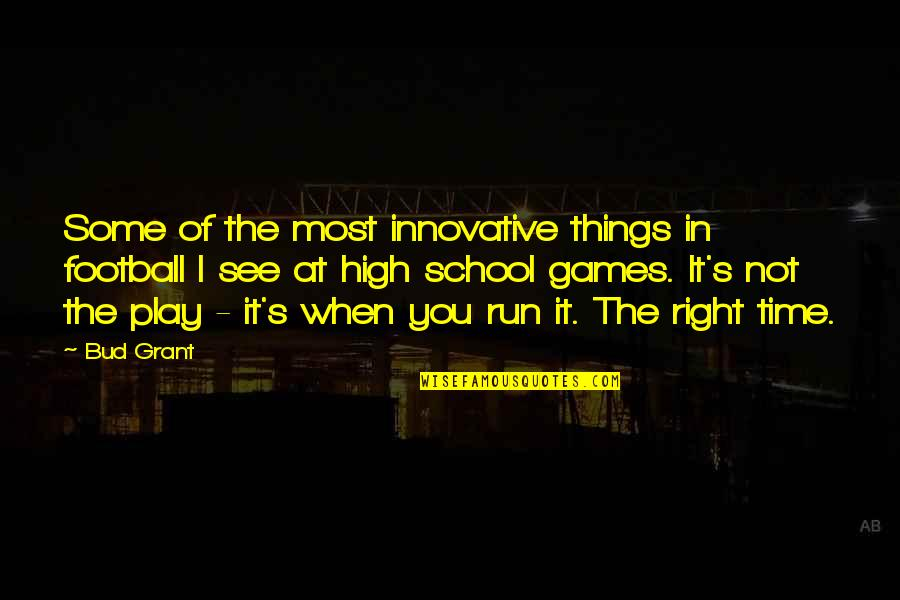 Play It Right Quotes By Bud Grant: Some of the most innovative things in football