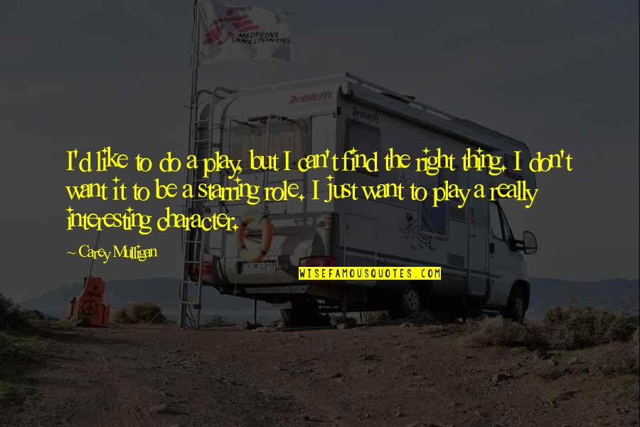 Play It Right Quotes By Carey Mulligan: I'd like to do a play, but I