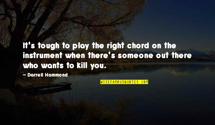 Play It Right Quotes By Darrell Hammond: It's tough to play the right chord on