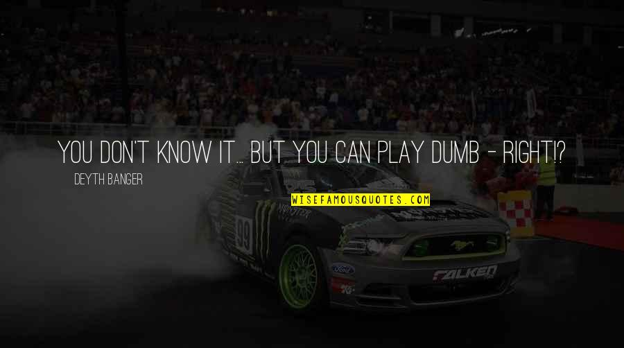 Play It Right Quotes By Deyth Banger: You don't know it... but you can play