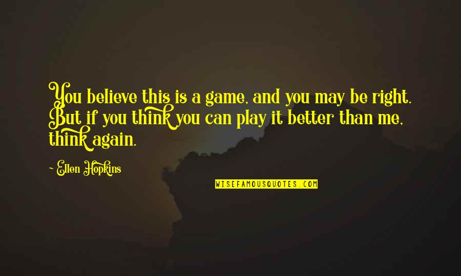 Play It Right Quotes By Ellen Hopkins: You believe this is a game, and you