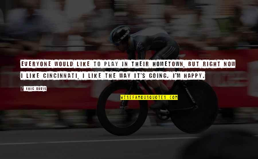 Play It Right Quotes By Eric Davis: Everyone would like to play in their hometown,