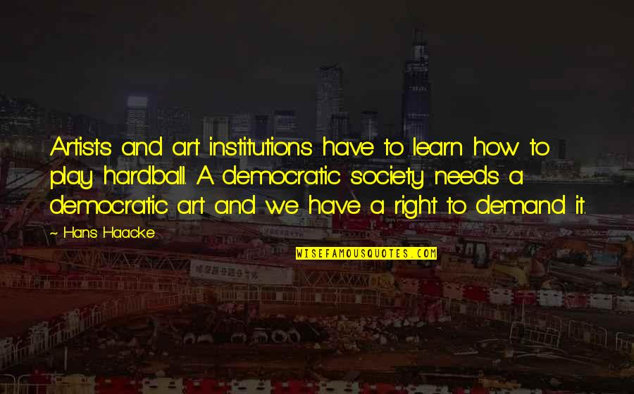 Play It Right Quotes By Hans Haacke: Artists and art institutions have to learn how