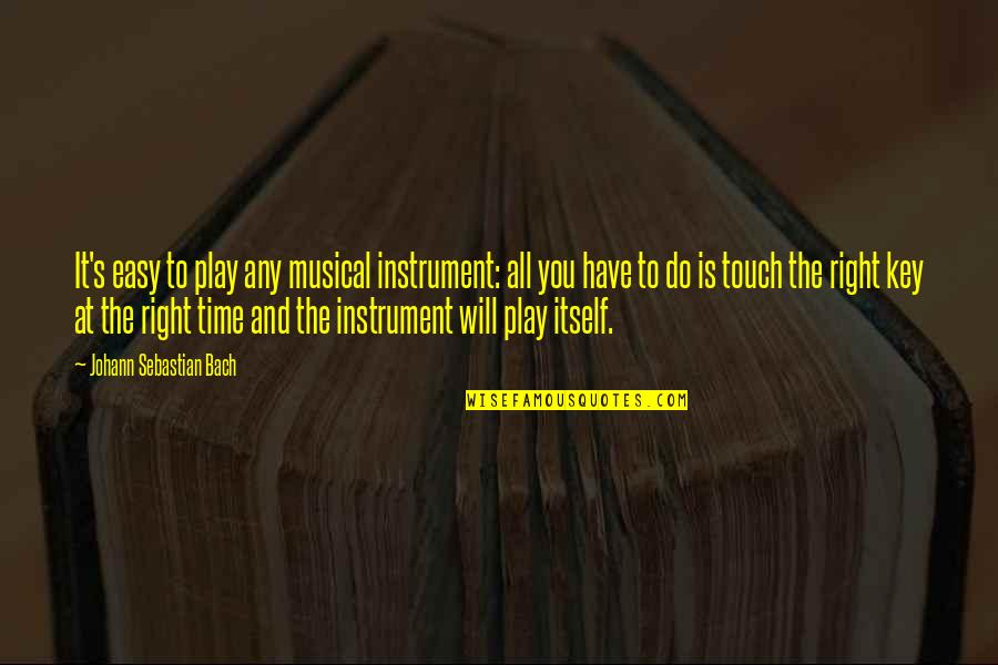 Play It Right Quotes By Johann Sebastian Bach: It's easy to play any musical instrument: all