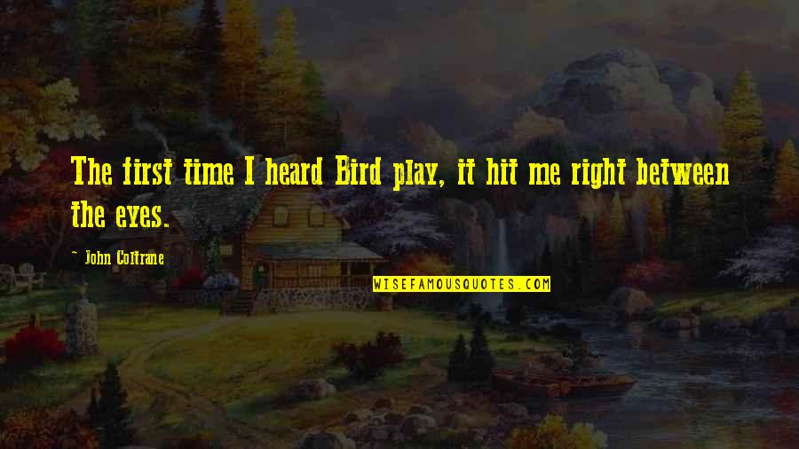Play It Right Quotes By John Coltrane: The first time I heard Bird play, it