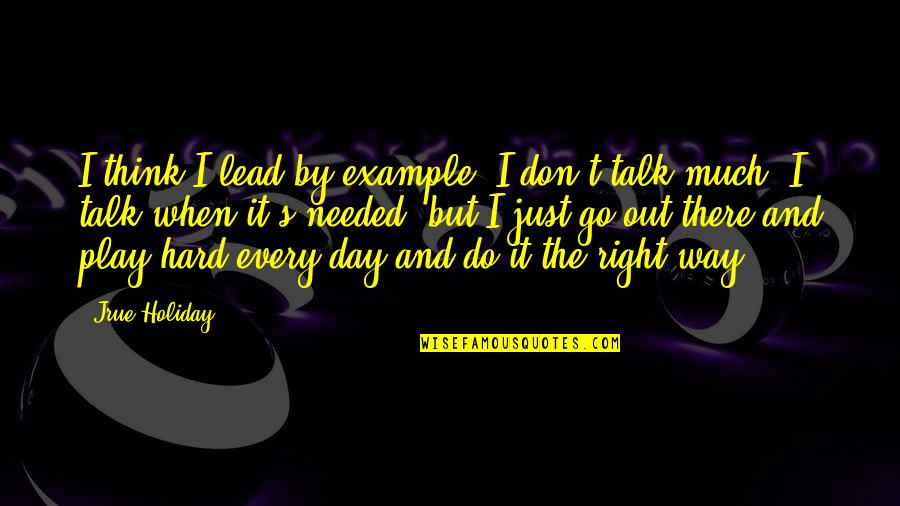 Play It Right Quotes By Jrue Holiday: I think I lead by example. I don't