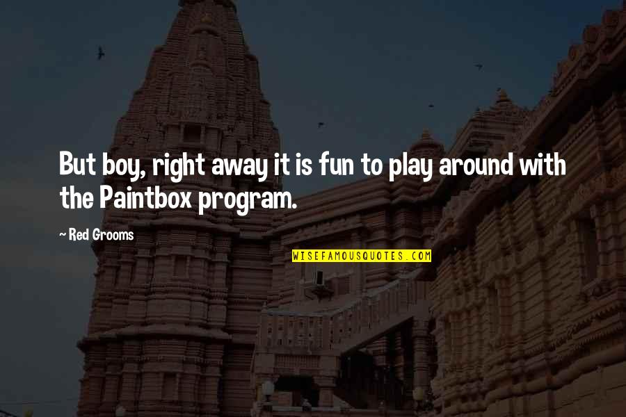 Play It Right Quotes By Red Grooms: But boy, right away it is fun to