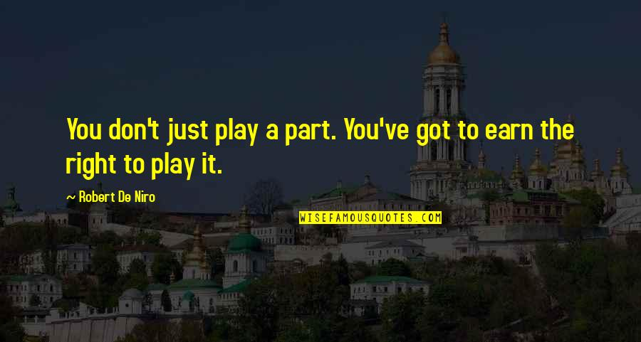 Play It Right Quotes By Robert De Niro: You don't just play a part. You've got